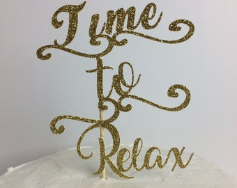 Time to Relax  Cake Topper ~ congratulations ~ gold glitter ~ party ~ retirement