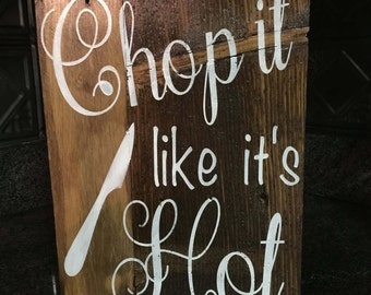 Chop it like it's hot reclaimed wood sign