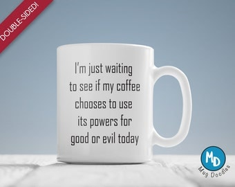 Funny Coffee Coffee Mug, Gift Under 15 dollars, I'm just waiting to see if my coffee chooses to use its power for good or evil today, MD80