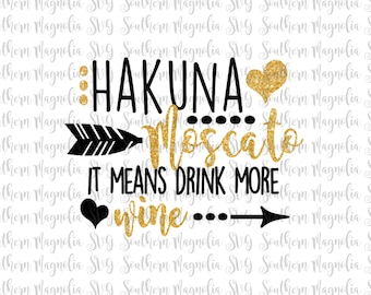 Hakuna Moscato - It Means Drink More Wine - Silhouette - Cricut - Cut File - SVG Design - Best Friends - Girl Quotes - Wine - Namast'ay