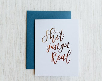 Shit Just Got Real - Calligraphy Foil Card