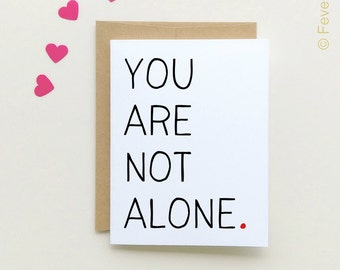 Sympathy Card   You are not alone   Encouragement Card   Thinking of you Card   Not alone   Sorry for your loss   Get well