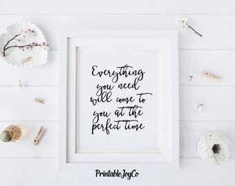 Everything You Need Will Come To You At The Perfect Time Inspirational Quote Printable Quote 8 x 10 Instant Download Wall Art Decor