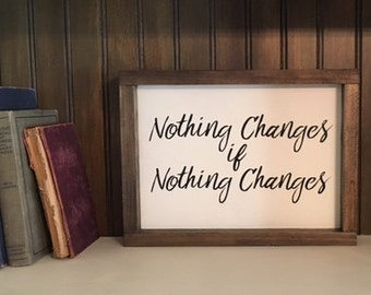 Nothing Changes if Nothing Changes wooden sign