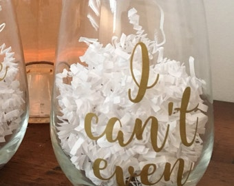 I Can't Even - Custom Stemless Wine Glass - I Can't Adult Today - Funny Wine Glass - Gift for Friend - Gift for College Student - Wine Gift