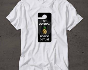 Vacation T-shirt for Men - Funny Shirt for Him - Pineapple Tee - Spring Break Shirt - Summer Break Shirt - Funny Tee - Do Not Disturb Shirt