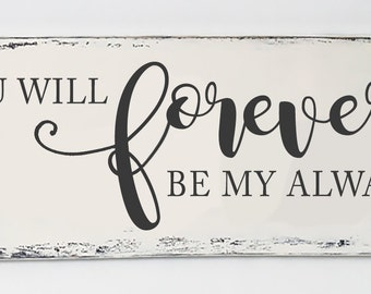 """You Will Forever Be My Always, wood sign, hand-painted sign, approx 30"""" x 18"""""""