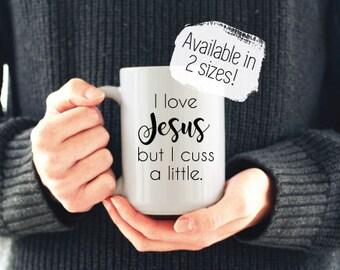 I Love Jesus but I Cuss a Little Mug / Coffee and Jesus / Jesus Coffee Mug / Funny Christian Mug / Cute Mug / Mothers Day Gift Gift for Her