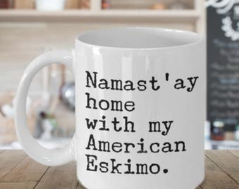 American Eskimo Dog Mug - Namast'ay Home With My American Eskimo Coffee Mug Ceramic Tea Cup Gift for American Eskimo Lovers
