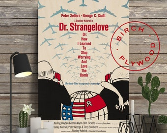 DR. STRANGELOVE - Poster on Wood, Stanley Kubrick, Peter Sellers, George C Scott, Movie Poster, Unique Gift, Birthday Gift, Print on Wood
