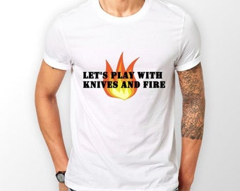 Let's Play With Knives And Fire T Shirt | Offensive T-Shirts | Funny Gifts