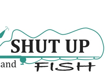 Shut up and fish etsy for Shut up and fish