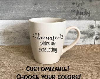Because Babies Are Exhausting 14 oz Coffee Mug   New mom gift, Mother's Day gift, birthday present for mom, Mom life, Personalized cup