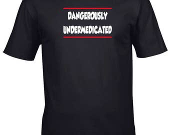 Dangerously Undermedicated Funny Black T Shirt in Sizes S - XXXL