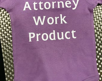 Attorney Work Product T-Shirt or Onesie