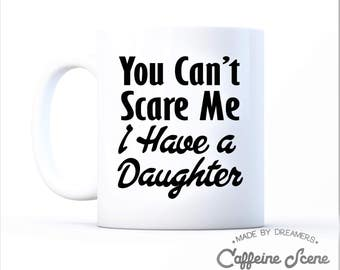 Gift For Mom Mother's Day Father's Day From Daughter Son You Can't Scare Me I Have A Daughter Funny Coffee Mug Special Grandparents Mama Pop