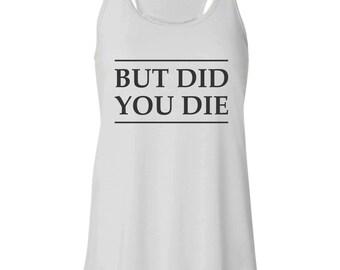 But Did You Die Ladies Racerback Tank