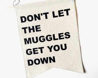 Don't Let the Muggles Get You Down -Harry Potter Quote Banner