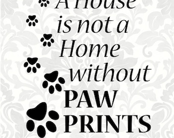 Paw Prints SVG - A house is not a home without paw prints (SVG, PDF, Digital File Vector Graphic)
