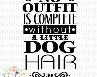 No outfit is complete without Dog hair, SVG, DXF, PNG, Eps, Vector files for Silhouette, Cricut, Cutting Machines, Commercial Use