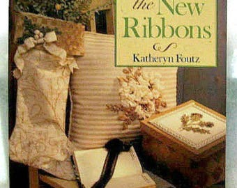Crafting With the New Ribbons Book by Kathryn Foutz / 40+ Ribbon Craft Projects - Embroidery Projects