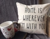 Home is wherever I'm with you throw pillow cover, Valentine's gift