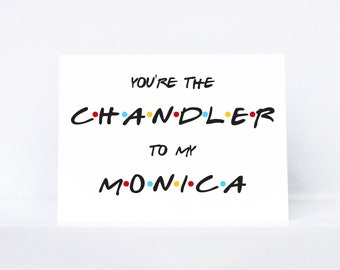 You're the Chandler to my Monica typography quote love greeting card   Inspired by Friends