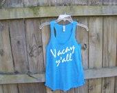 Vacay y'all, Vacation tank top, beach shirt, spring break, graduation, yoga tank, vacation shirt, workout tank, activewear, summer tank top