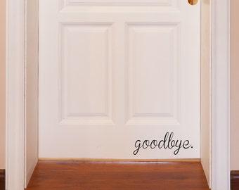 Goodbye. Vinyl Decal, Door Decal, Front Door Decal, Goodbye, Wall Words, Welcome