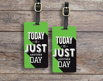 Luggage Tag Set Today is Just Another Day Metal Luggage Tag Set With Printed Custom Info On Back, 2 Tags Choice of Straps
