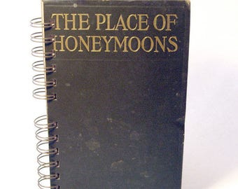1912 PLACE OF HONEYMOONS Handmade Journal Vintage Upcycled Book Travel Journal