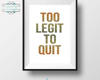 Too Legit to Quit - Bold Font Hologram Gold Glitter Foil 5 x 7 Print