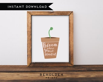 Printable, Dorm Decor, Printable Quote, Bloom Where You Are Planted, Gift for her, For her, Inspirational quote,Flower printable,Home Quotes