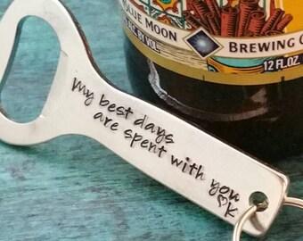 Beer Opener, My Best Days are Spent with You, Custom Bottle Opener, Gift for Beer Drinker, Present for Husband, Groom, Gift for Best Friend