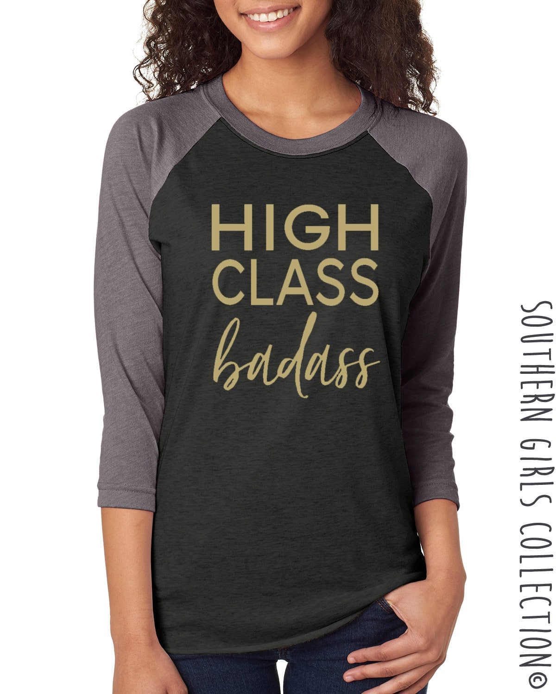Design t shirt for class - High Class Badass Shirt High Class Badass Tee Graphic Design T Shirt Typography Baseball Shirt Southern Girls Collection Sweet Tee