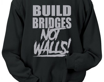 Build Bridges Not Walls Sweatshirt Peace American Pride Equality USA America United States Humanity Crewneck Mens Womens S-5XL