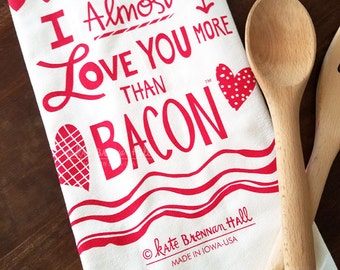 I ALMOST Love You More Than Bacon Kitchen Towel in Delicious Red Ink