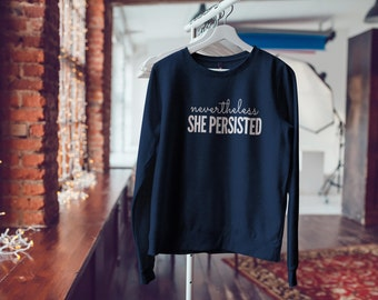 "Feminist Soft Sweatshirt: ""Nevertheless She Persisted"" Fourth Wave Feminist Apparel (multiple colors) Elizabeth Warren, we stand with you!"
