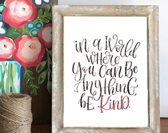 In A World Where You Can Be Anything, Be KIND - High Quality 8 x 10 Digital Print, Instant Download, Hand Lettered