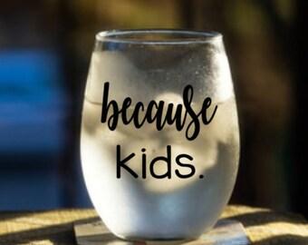 Because kids. Wine Glass (or stemless), Pint Glass, Pilsner, Mason Jar, Beer Stein or Coffee Mug. Adulting is hard.