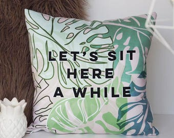 Let's Sit Here A While Botanical Quote Cushion - Botanical Cushion - Quote Cushion