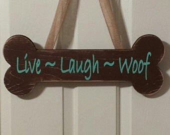Live Laugh Woof Sign - Personalized Dog Bone Sign - Dog Sign - Custom Saying - Live Laugh Bark - Funny Dog Sign - Cute Dog Sign