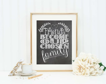 Friends Become Our Chosen Family - Friendship Gift - Friend Gift - Friendship Sign - Friend Art Print - Chalkboard Art Sign - Friend