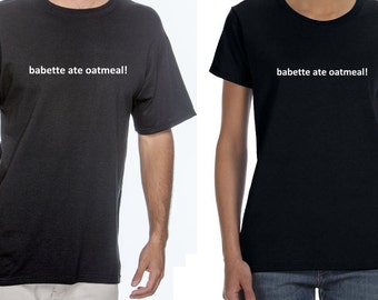 Babette ate oatmeal! Gilmore Girls inspired unisex or womens T shirt in black