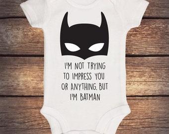 I'm Batman- Not Trying to Impress You - Baby Shower Gift - Baby Boy - Trendy - Short Sleeve - Funny Onesie - Baby Gift - Batman Baby Onesie