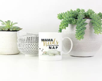 Mama Needs a Mother Effing Nap, Mommy Needs a Nap, Tired as a Mother Mug, Mom Life Mug, Mother Effing Nap, New Mama Mug,  Gift for New Mom