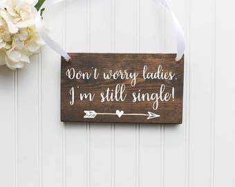 Don't Worry Ladies, I'm Still Single Wooden Sign  Ring Bearer Sign  Rustic Wedding Decor  Wedding Decor  Spring Wedding  Summer Wedding