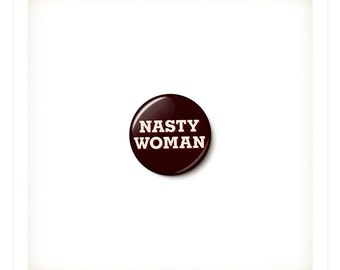 Nasty Woman Button or Magnet - Nasty Woman Pin - Such A Nasty Woman Anti-Trump Pin - One Inch Pinback Button - One Inch Magnet