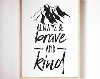 Always Be Brave and Kind Print / Poster Digital Download