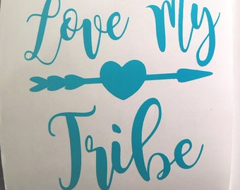 Love My Tribe Vinyl Decal for Yeti, Tumbler, Cooler, etc.